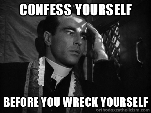 confess yourself before you wreck yourself